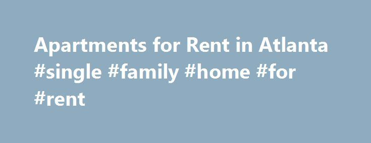 Apartments for Rent in Atlanta #single #family #home #for #rent http://apartment.remmont.com/apartments-for-rent-in-atlanta-single-family-home-for-rent/  #apartments for rent in atlanta # Century Skyline Apartments Apartments for Rent in Atlanta There is a better way to live, work and play in Atlanta, and it's all waiting right here at Century Skyline apartment homes. Distinctively styled with all the features and amenities we know you'll enjoy, our gorgeous community of apartments for…