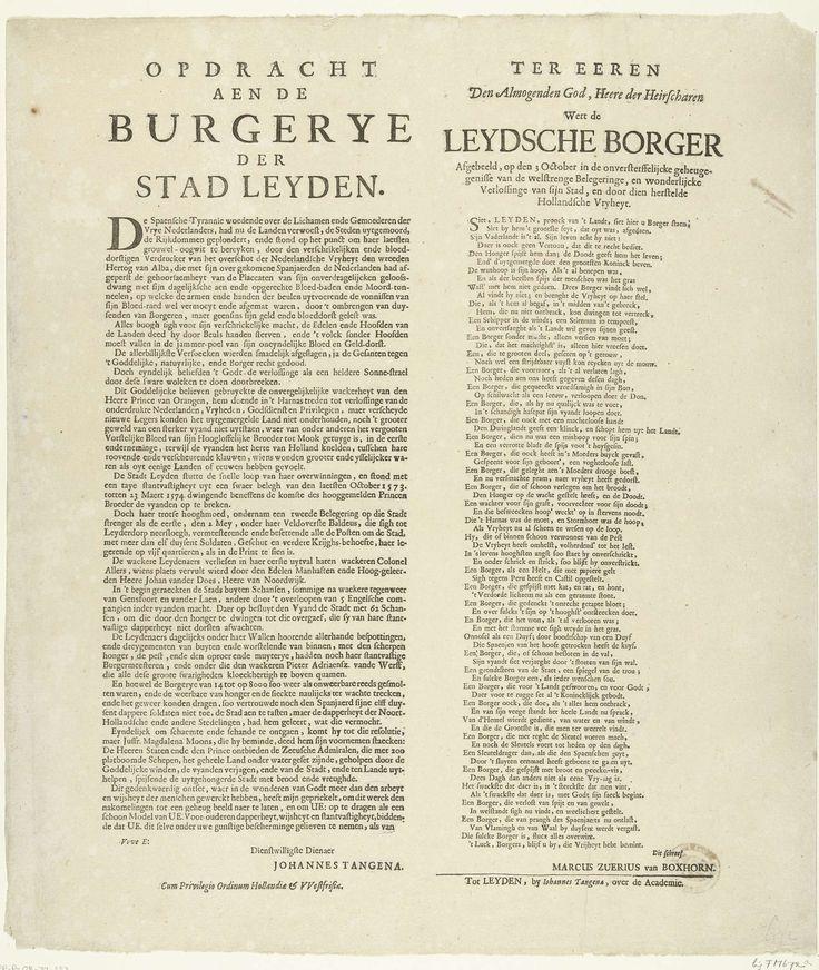 Johannes Tangena   Opdracht aan de burgerij van Leiden, 1574, Johannes Tangena, Marcus Zuerius Boxhorn, 1687 - 1691   Tekstblad met opdracht aan de burgerij van Leiden, ter herinnering aan het beleg en ontzet van Leiden in 1574. Twee lange kolommen tekst in het Nederlands met links een beschrijving van de gebeurtenissen en rechts een vers. Dit tekstblad behoort bij de uitgave door Tangena van de prent van Romeyn de Hooghe van het beleg en ontzet van Leiden.