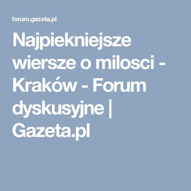 Najpiekniejsze wiersze o milosci - Kraków - Forum dyskusyjne | Gazeta.pl