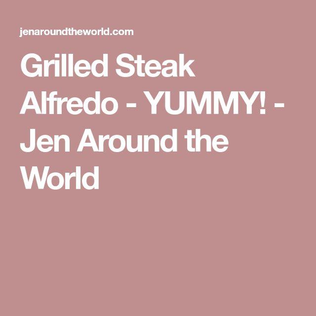 Grilled Steak Alfredo - YUMMY! - Jen Around the World