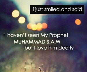 I just smiled and said....i haven't seen my Prophet PBUH but i love him dearly♥