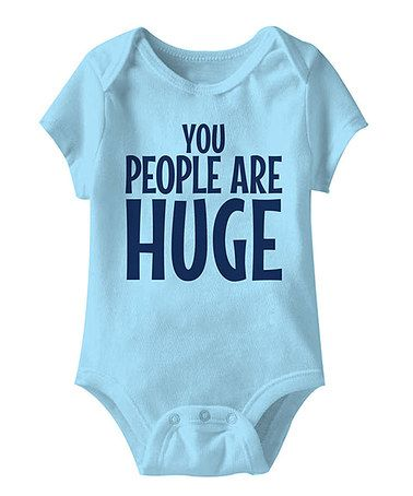 This Blue 'You People Are Huge' Bodysuit - Infant is perfect! #zulilyfinds