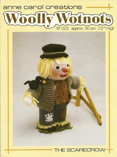 The Scarecrow 12ins Doll: Woolly Wotnots Knitting Pattern, No. 23 by Anne Carol Creations, http://www.amazon.co.uk/dp/B009FAVBCC/ref=cm_sw_r_pi_dp_eyNitb17T7BJB