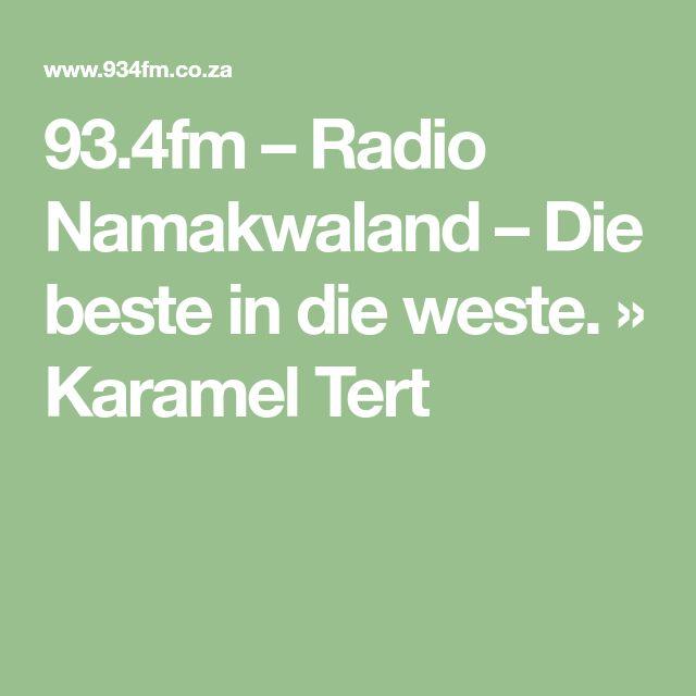 93.4fm – Radio Namakwaland – Die beste in die weste. » Karamel Tert