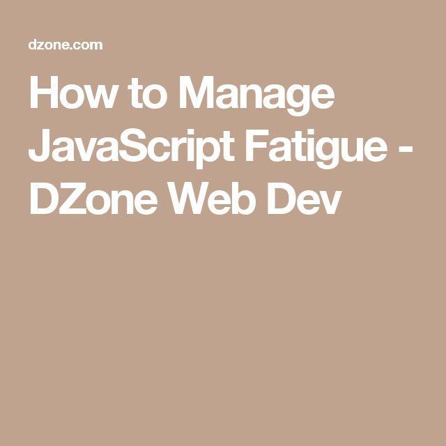 How to Manage JavaScript Fatigue - DZone Web Dev