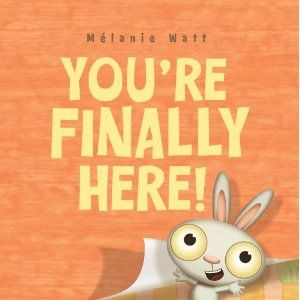 Hooray! You're finally here!   But where were you?   A bunny
