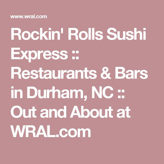 Rockin' Rolls Sushi Express :: Restaurants & Bars in Durham, NC :: Out and About at WRAL.com
