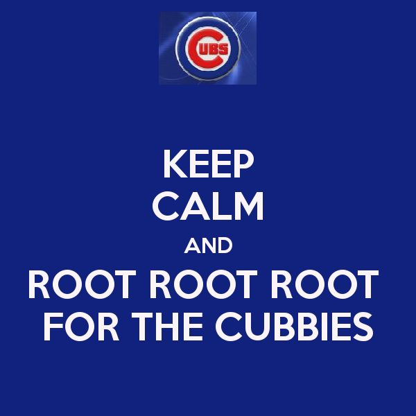Root, root, root for the Cubbies!