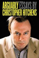 Arguably: Essays, by Christopher Hitchens