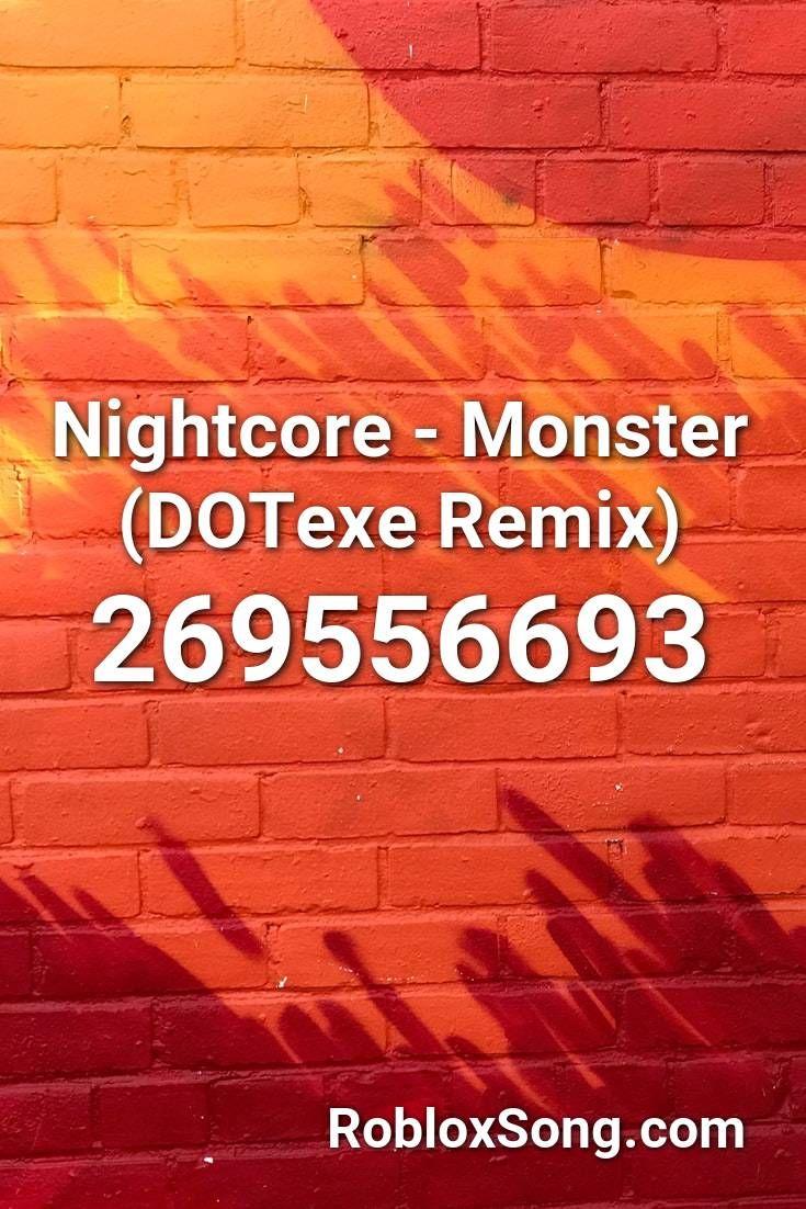 Nightcore Monster Dotexe Remix Roblox Id Roblox Music Codes