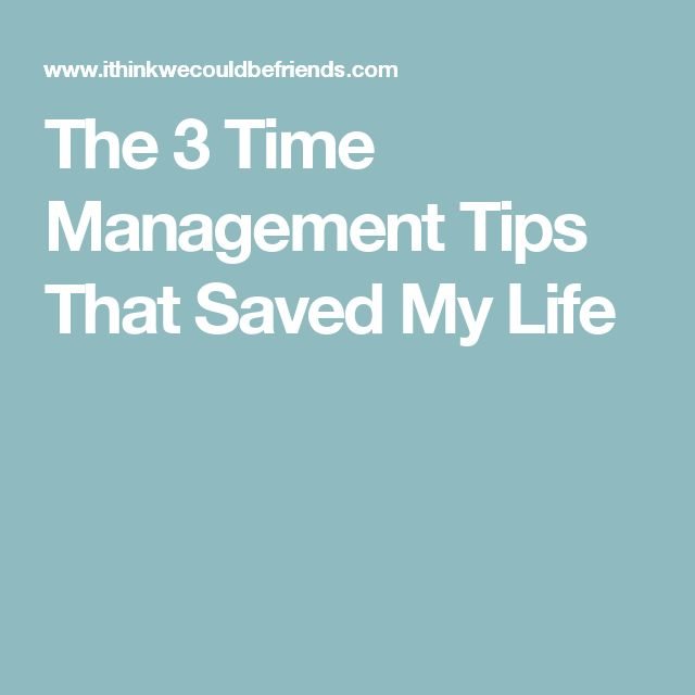 The 3 Time Management Tips That Saved My Life