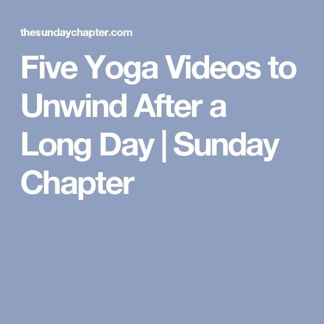 Five Yoga Videos to Unwind After a Long Day | Sunday Chapter
