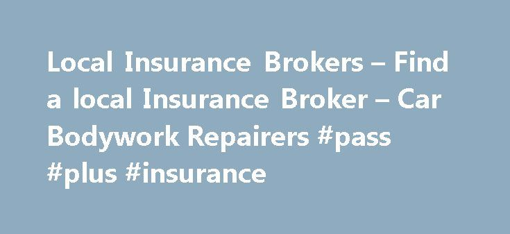 Local Insurance Brokers – Find a local Insurance Broker – Car Bodywork Repairers #pass #plus #insurance http://nef2.com/local-insurance-brokers-find-a-local-insurance-broker-car-bodywork-repairers-pass-plus-insurance/  #local car insurance # Local Insurance Brokers – Find a local Insurance Broker – Car Bodywork Repairers Find a broker Search by postcode Search by broker Search by town Search by county You have landed here to make a claim by being referred from your local Insurance Broker's…