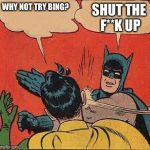 Batman Slapping Robin Meme | WHY NOT TRY BING? SHUT THE F**K UP | image tagged in memes,batman slapping robin | made w/ Imgflip meme maker