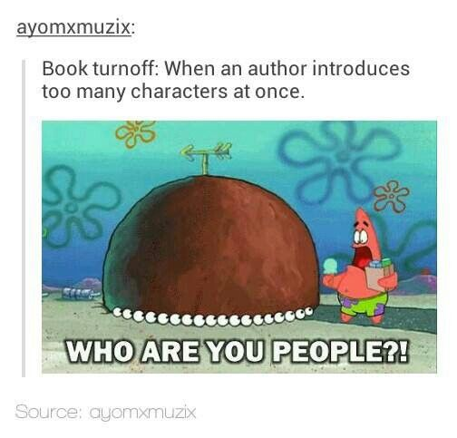 Yeah its a pet peeve of mine....I have to know every single character....
