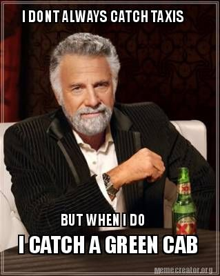 Green Cabs most interesting man in the world meme