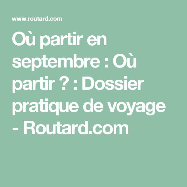 Où partir en septembre : Où partir ? : Dossier pratique de voyage - Routard.com