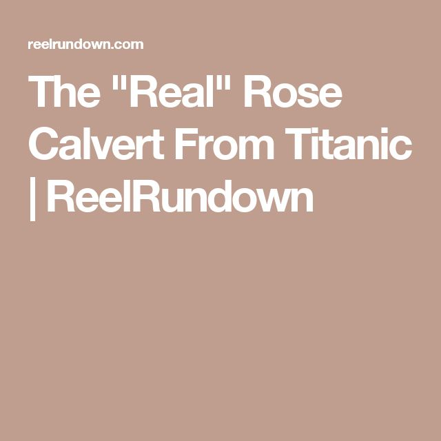 "The ""Real"" Rose Calvert From Titanic 