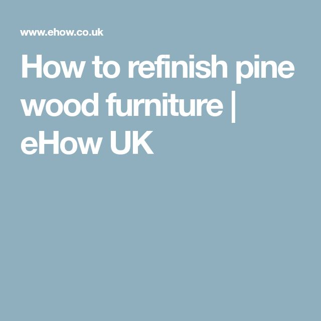 How to refinish pine wood furniture | eHow UK