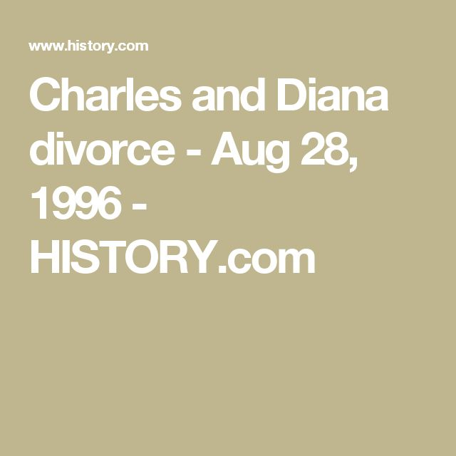 Charles and Diana divorce - Aug 28, 1996 - HISTORY.com