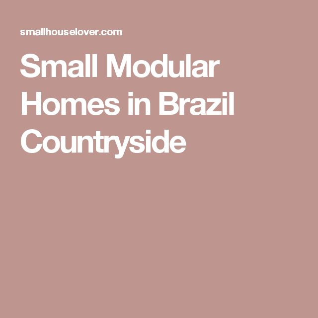 Small Modular Homes in Brazil Countryside