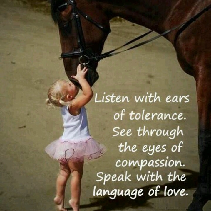 Listen with ears of Tolerance see through the eyes of compassion speak with the language of love