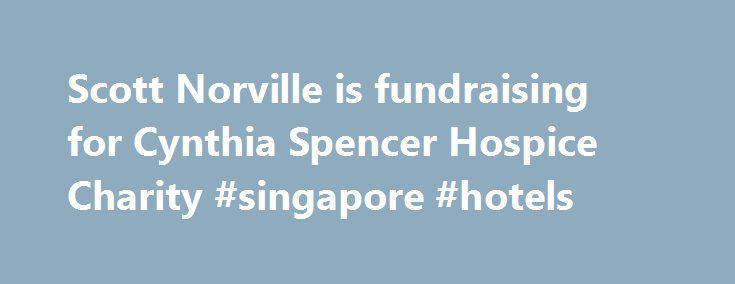 Scott Norville is fundraising for Cynthia Spencer Hospice Charity #singapore #hotels http://hotel.remmont.com/scott-norville-is-fundraising-for-cynthia-spencer-hospice-charity-singapore-hotels/  #cynthia spencer hospice # Cycle4Cynthia **TEXT SFMC88 to 70070 to donate via mobile** We are taking part in Cynthia Spencer's Cycle 4 Cynthia raising money for this great local charity, 50 miles is a long way, but all worth it for this great Northampton charity. Did you know that t he cost of…