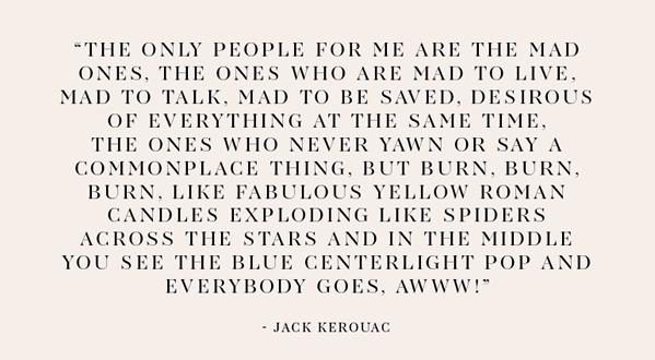 I am so so in love with Jack Keruac. From On the Road. mmmmmmmm.
