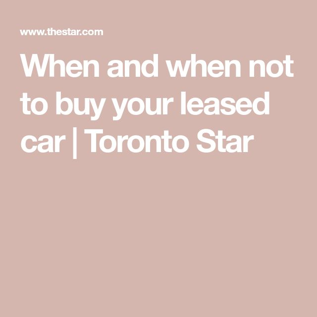 When and when not to buy your leased car | Toronto Star