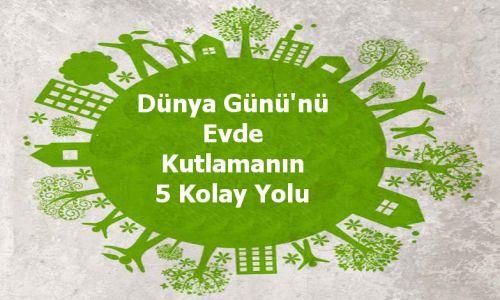Dünya Günü'nü evde kutlamanın 5 kolay yolu
