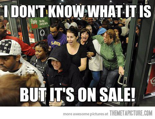 Everyone on Black Friday…
