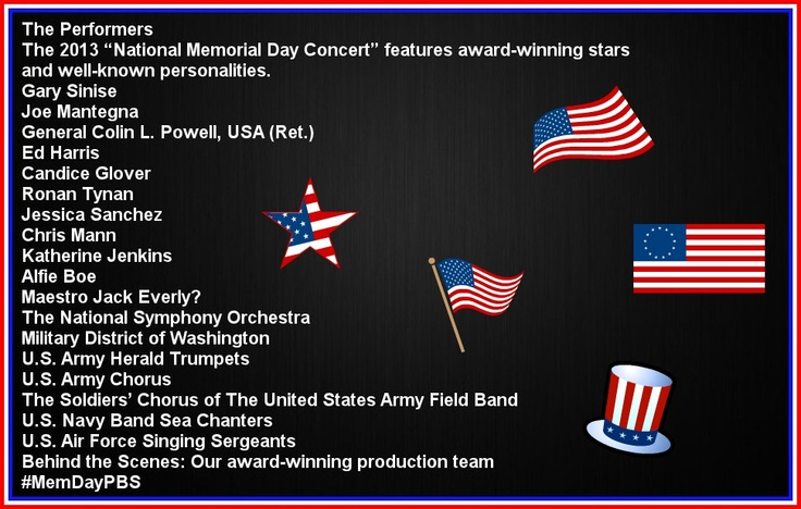 National Memorial Day Concert 2013 on PBS Tonight 8pm EST May 26 2013 This is the list of stars supporting our hero's