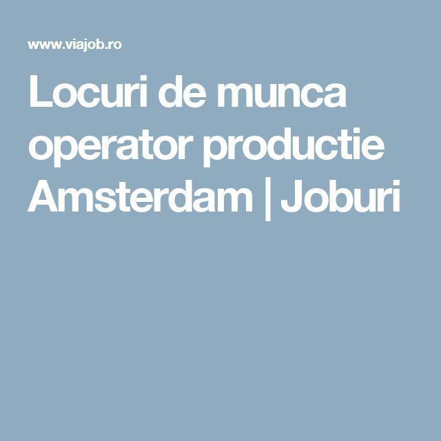 Locuri de munca operator productie Amsterdam | Joburi