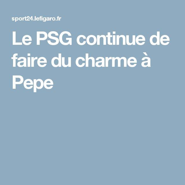 Le PSG continue de faire du charme à Pepe