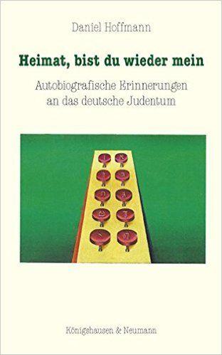 Heimat, bist du wieder mein: Autobiografische Erinnerungen an das deutsche Judentum: Amazon.de: Daniel Hoffmann: Bücher
