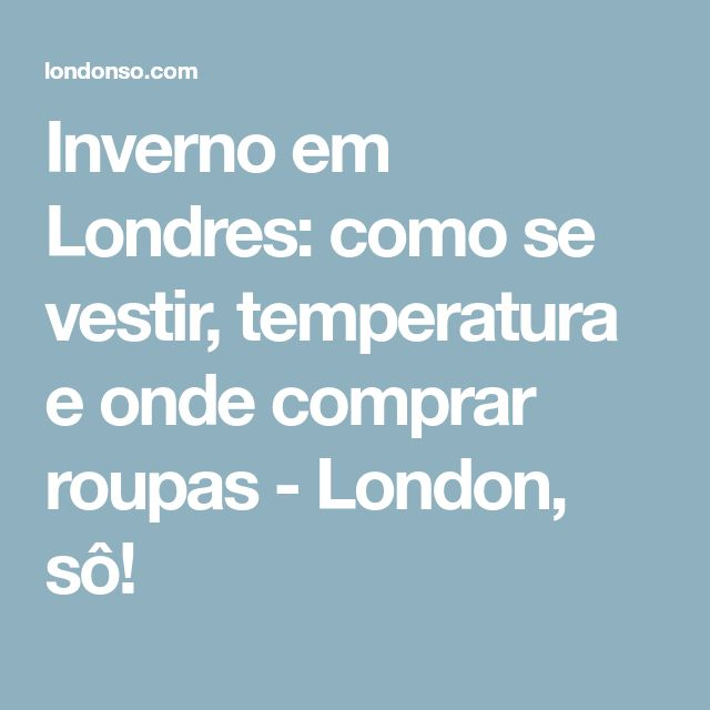Inverno em Londres: como se vestir, temperatura e onde comprar roupas - London, sô!