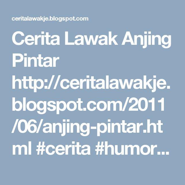 Cerita Lawak Anjing Pintar http://ceritalawakje.blogspot.com/2011/06/anjing-pintar.html #cerita #humor #ceritalucu pendek  #kisah #lawak #lucu #jenaka #koleksi #ceritalawak #kelakar #Story #funny  #fun #jokes #funnyjokes #LOL #laugh lawak #indonesia #malaysia  Cerita Lawak http://ceritalawakje.blogspot.com Tun Dr Mahathir Mohamad http://blogtunm.blogspot.com petua seharian http://petuaseharian.blogspot.com Melaka Bandaraya Warisan Dunia  http://gotomelaka.blogspot.com