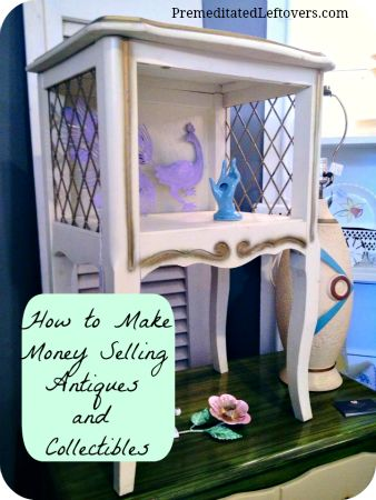 How to make money selling antiques and collectibles. 7 tips for where and how to sell your vintage items.
