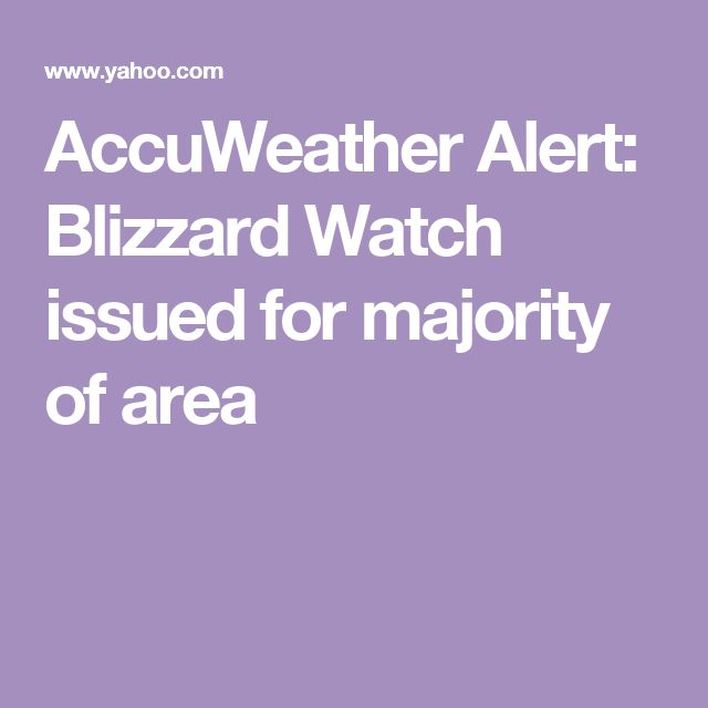 AccuWeather Alert: Blizzard Watch issued for majority of area