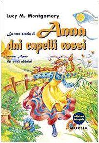 Amazon.it: La vera storia di Anna dai capelli rossi, ovvero Anne dei verdi abbaini - Lucy M. Montgomery, M. G. Odorizzi - Libri