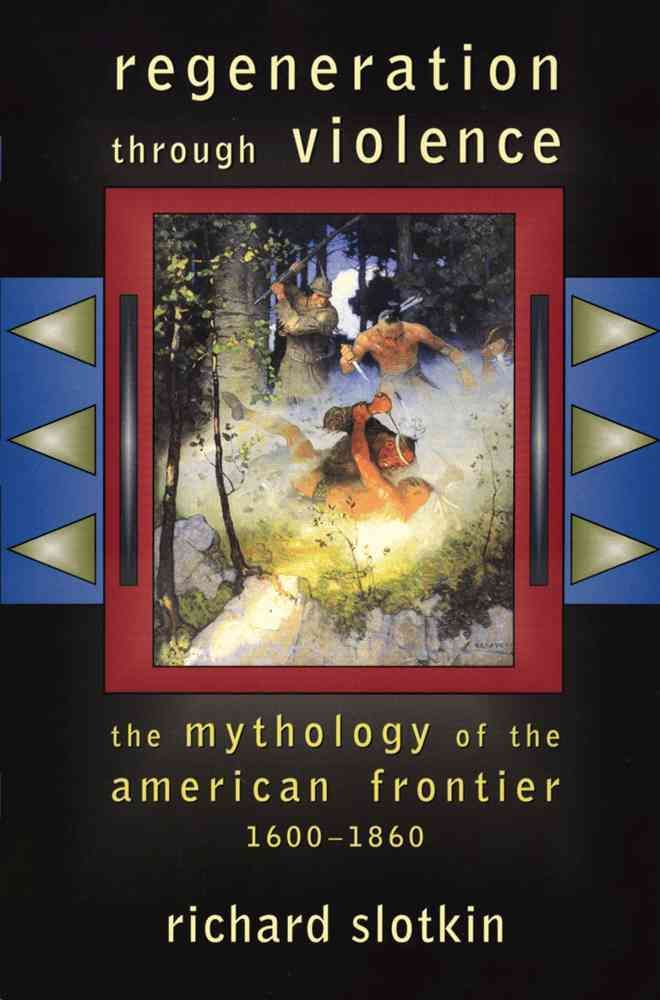 Precision Series Regeneration Through Violence: The Mythology of the American Frontier, 1600-1860