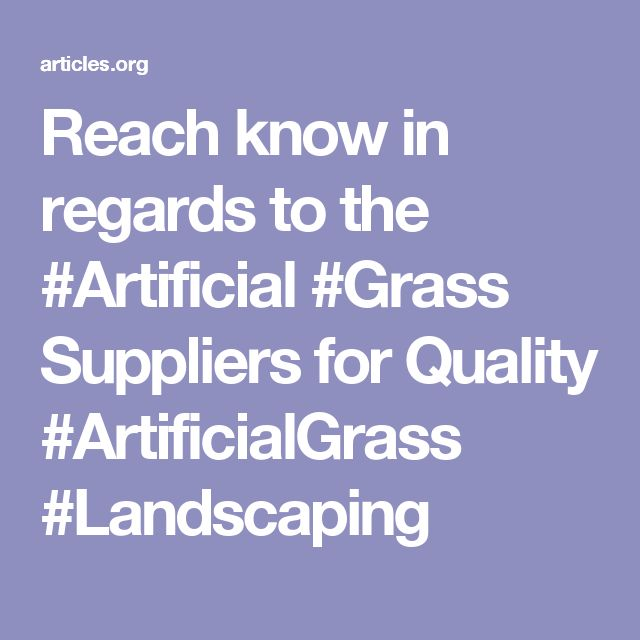 Reach know in regards to the #Artificial #Grass Suppliers for Quality #ArtificialGrass #Landscaping