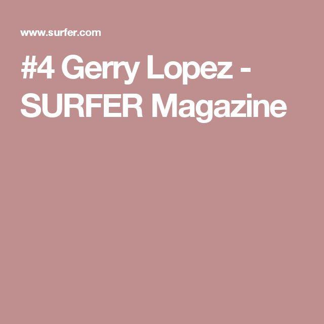 #4 Gerry Lopez - SURFER Magazine