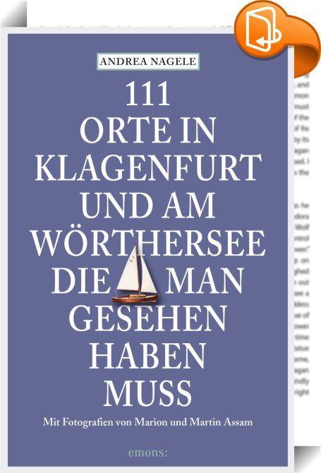 111 Orte in Klagenfurt und am Wörthersee, die man gesehen haben muss : Klagenfurt steht für das Blau des Wörthersees und das Grün der Berge. Diese besondere Mischung aus alpinem Umland und mediterran anmutender Seenlandschaft macht den besonderen Reiz der südlichsten Hauptstadt Österreichs aus. Kultur und Genuss verbinden sich mit einer jahrtausendealten Geschichte voller Sagen, Mythen und Legenden. Der Lindwurm ist ebenso präsent wie der jährliche Bachmann-Preis und die traditione...