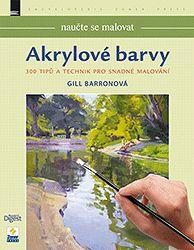 Naučte se malovat - Akrylové barvy | Volný čas a kreslení |ZonerPress.cz