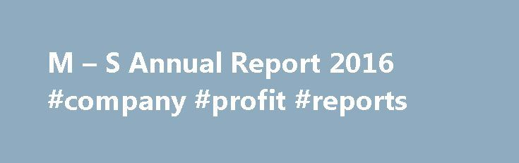 M – S Annual Report 2016 #company #profit #reports http://earnings.nef2.com/m-s-annual-report-2016-company-profit-reports/  #company profit reports # Annual Report 20 16 DELIVERING. M S is one of the UK's leading retailers, with over 1,382 stores worldwide. We are committed to delivering sustainable value for our stakeholders and making every moment special through the high quality, own brand food, clothing and home products we offer in our stores and online, both in the UK and…