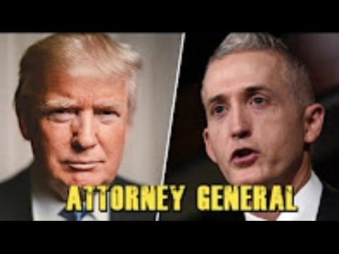 Trey Gowdy Trump attorney General serious consideration Breaking News No...