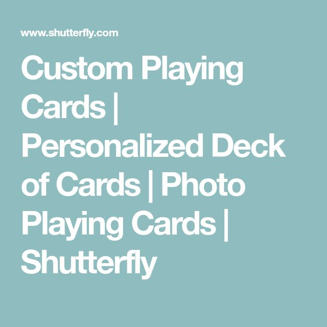 Custom Playing Cards | Personalized Deck of Cards | Photo Playing Cards | Shutterfly