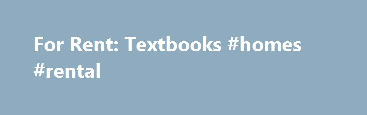 For Rent: Textbooks #homes #rental http://renta.nef2.com/for-rent-textbooks-homes-rental/  #college book rentals # UKNOW University of Kentucky News LEXINGTON, Ky. (Aug. 17, 2010) For all their differences, for all their diversity, for all their individuality, college students share one thing, one quest, one goal the need to save money. The University of Kentucky Bookstore introduces a new option this year that generations of college students have clamored for, university textbook rental. If…