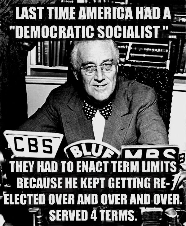 """In 1947 the 22nd amendment was voted in and ratified limiting the president to two terms. The implementation of a """"New Deal"""" for the American worker by FDR, our 32 president, resulted in the largest economic expansion recorded in the United States. Workers getting fair pay, a good education and a secure retirement doesn't hurt the economy, it helps it."""